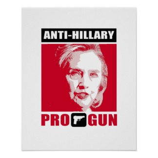 Anti-Hillary and Pro-Gun - - Anti-Hillary - Poster