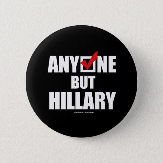 Anti-Hillary: Anyone but Hillary Pinback Button