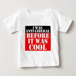 anti-liberal-before-it-was-cool baby T-Shirt