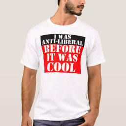 anti-liberal-before-it-was-cool T-Shirt