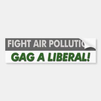 "Anti Liberal ""Fight Air Pollution Gag A Liberal"" Bumper Sticker"