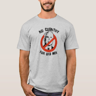 ANTI-MCCAIN: NO COUNTRY FOR OLD MEN T-Shirt