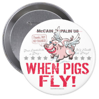 Anti McCain Palin When Pigs Fly Pins