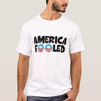 Anti Obama,America fooled T-Shirt