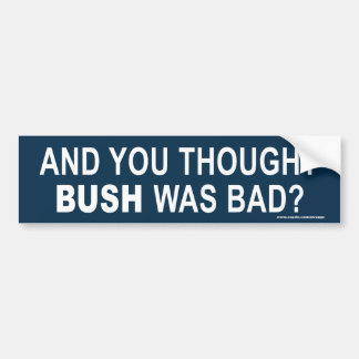 """anti Obama """"And You Thought Bush was bad"""" sticker"""