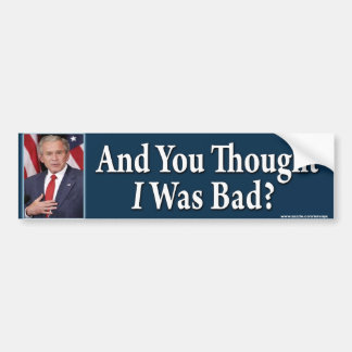 "anti Obama ""And You Thought I Was Bad?"" Sticker Bumper Stickers"