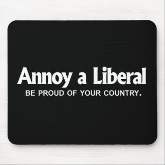 ANTI-OBAMA- Annoy a Liberal - Be proud of your cou Mouse Pad