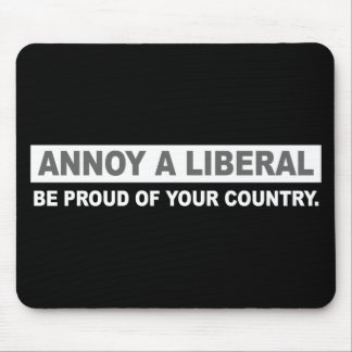 ANTI-OBAMA- ANNOY A LIBERAL. BE PROUD OF YOUR COUN MOUSE PAD