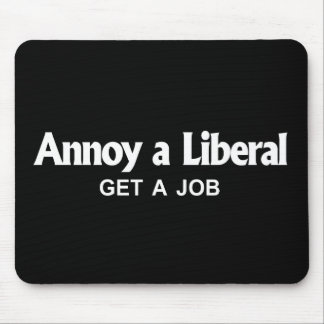 ANTI-OBAMA- Annoy a Liberal - Get a job Mouse Pad