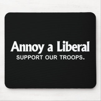 ANTI-OBAMA- Annoy a Liberal - Support our troops Mousepads