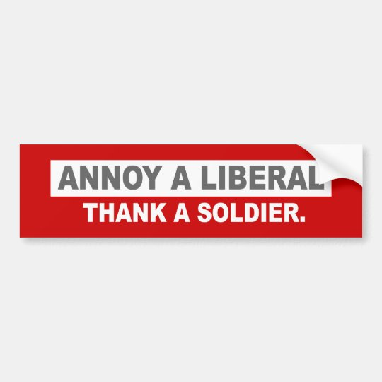 ANTI-OBAMA- ANNOY A LIBERAL. THANK A SOLDIER BUMPER STICKER