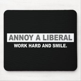 ANTI-OBAMA- ANNOY A LIBERAL. WORK HARD AND SMILE MOUSE PAD