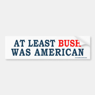 "anti Obama ""At Least Bush Was American"" Sticker"
