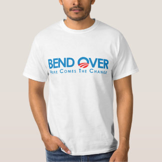 Anti-Obama - Bend Over for change T Shirt