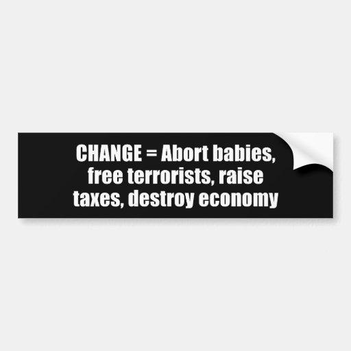 Anti-Obama - change - abort babies, free terrorist Bumper Sticker