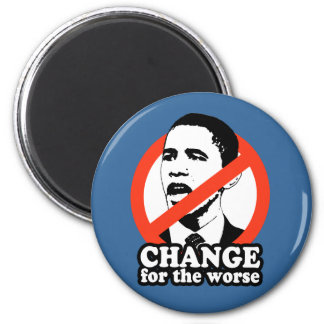 ANTI-OBAMA / CHANGE FOR THE WORSE MAGNET