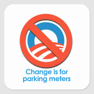 ANTI-OBAMA - CHANGE IS FOR PARKING METERS SQUARE STICKERS