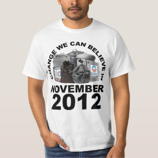 Anti Obama Change We Can Believe In - 2012 Shirt