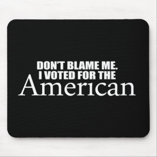 Anti-Obama - Don't blame me I voted for the Americ Mouse Mats