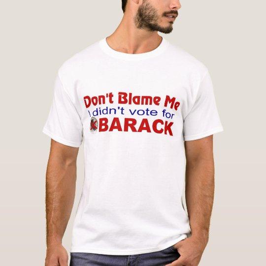 ANTI-OBAMA  DON'T BLAME ME T-Shirt