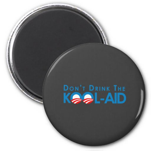 Anti-Obama - Dont drink the kool-aid 2 Inch Round Magnet