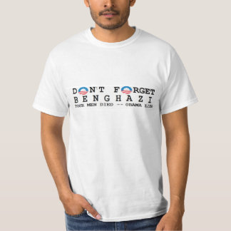 anti obama: Don't Forget/BENGHAZI. 4 DIED T-Shirt