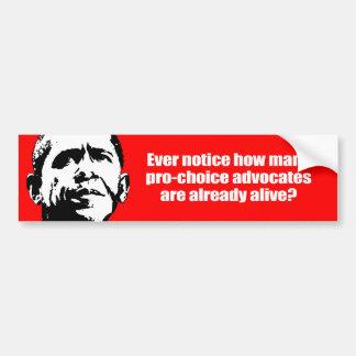 Anti-Obama - ever notice how pro-choice advocates  Car Bumper Sticker