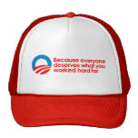 Anti-Obama - Everyone deserves what you work hard Trucker Hat