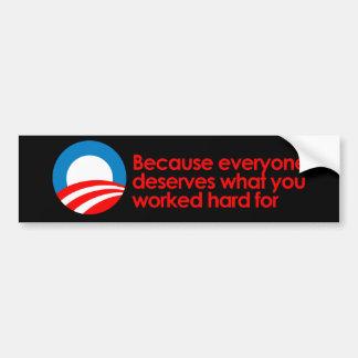 Anti-Obama - Everyone deserves what you work hard  Car Bumper Sticker