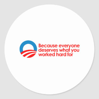 Anti-Obama - Everyone deserves what you work hard Classic Round Sticker
