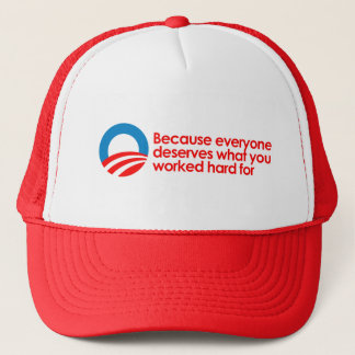 Anti-Obama - Everyone deserves what you work hard Trucker Hat