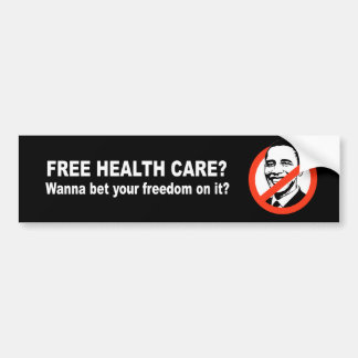 Anti-Obama - Free health care - wanna bet your fre Car Bumper Sticker