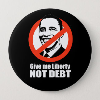 Anti-Obama - give me liberty not debt Pinback Button