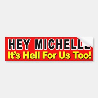"""anti Obama """"Hey Michelle It's Hell For Us Too!"""" Bumper Sticker"""