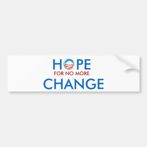 Anti-Obama / HOPE FOR NO MORE CHANGE Bumper Stickers