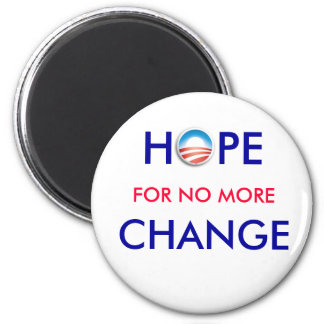 Anti-Obama / HOPE FOR NO MORE CHANGE 2 Inch Round Magnet