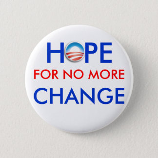 Anti-Obama / HOPE FOR NO MORE CHANGE Pinback Button