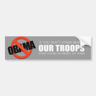 Anti-Obama - If you don't stand behind our troops Car Bumper Sticker