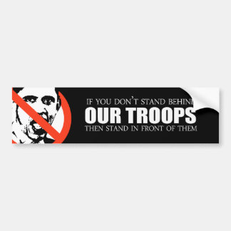 Anti-Obama - If you don't stand behind our troops Bumper Sticker