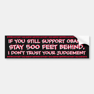 ANTI OBAMA - IF YOU STILL SUPPORT OBAMA BUMPER STICKER