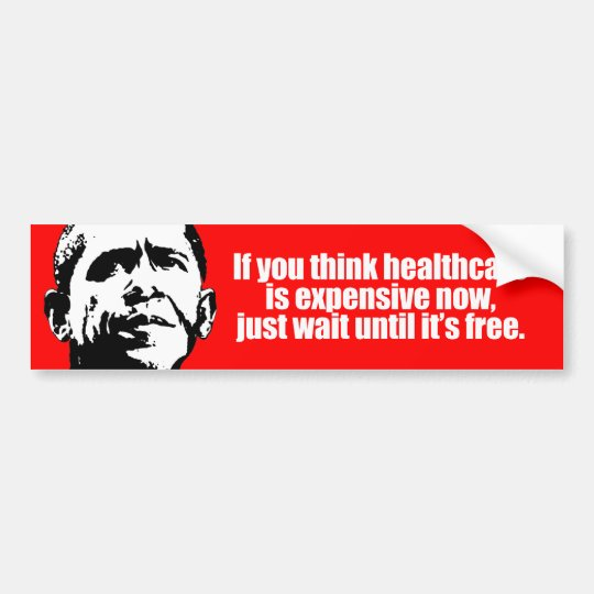Anti-Obama - if you think healthcare is expensive  Bumper Sticker