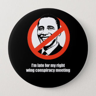 Anti-Obama - i'm late for my right wing conspiracy Pinback Button