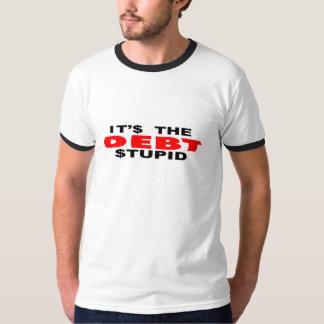 """anti Obama """"It's The Debt Stupid"""" bumper sticker T-Shirt"""