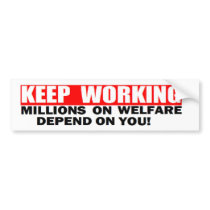 ANTI OBAMA 'KEEP WORKING. MILLONS ON WELFARE' BUMPER STICKER