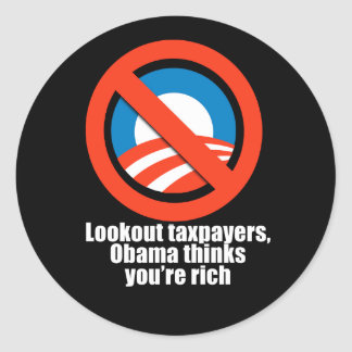 Anti-Obama - lookout taxpayers, obama thinks you'r Classic Round Sticker
