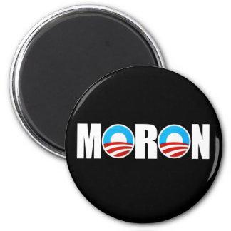 Anti Obama moron insult 2 Inch Round Magnet