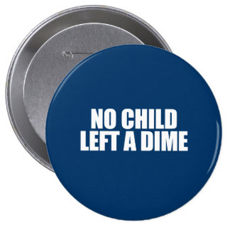 ANTI-OBAMA- No child left a dime Pinback Buttons