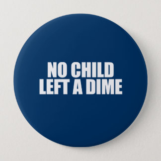 ANTI-OBAMA- No child left a dime Pinback Button