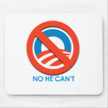 ANTI-OBAMA - NO HE CAN'T MOUSE MATS