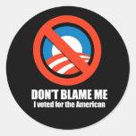 Anti-Obama - no me culpe, yo votó por el ameri Pegatinas Redondas